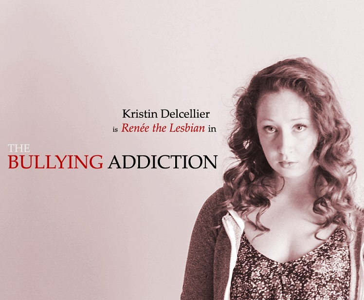 Kristin Delcellier is Renée the Lesbian in THE BULLYING ADDICTION...
