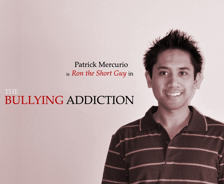 Patrick Mercurio is Ron the Short in THE BULLYING ADDICTION...