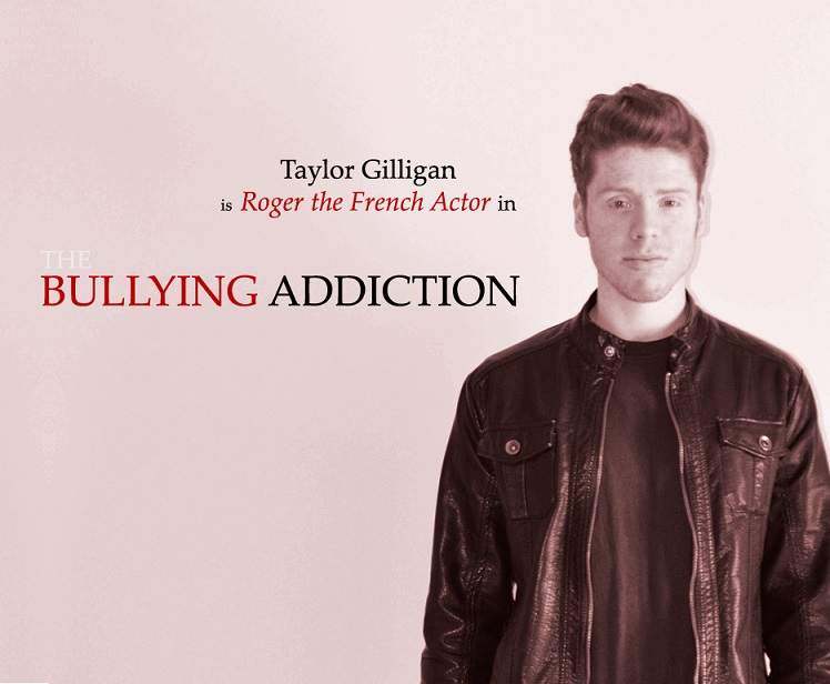 Taylor Gilligan is Roger the French Actor in THE BULLYING ADDICTION...