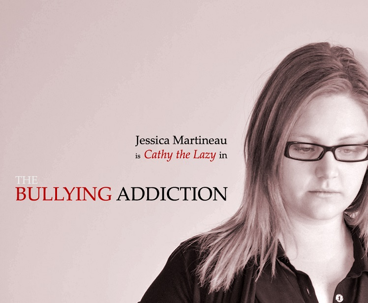 Jessica Martineau is Cathy the Lazy in THE BULLYING ADDICTION...